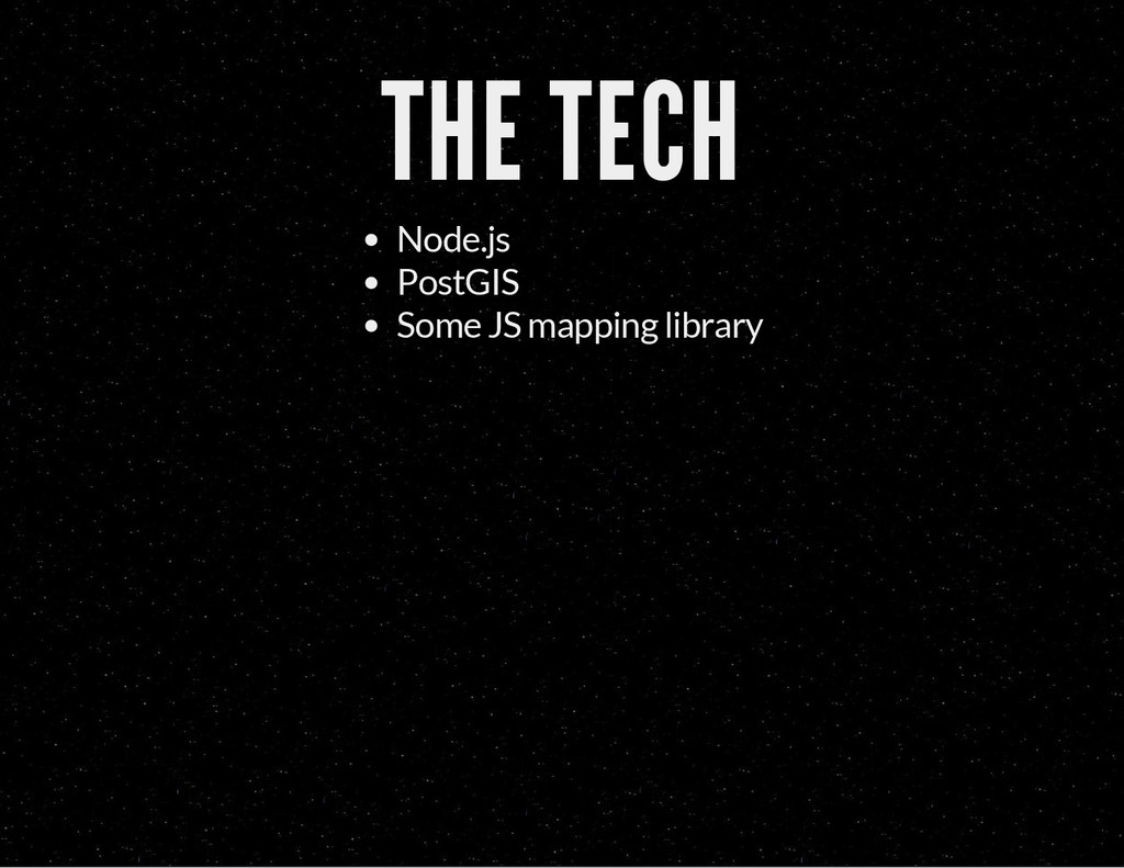 THE TECH Node.js PostGIS Some JS mapping library