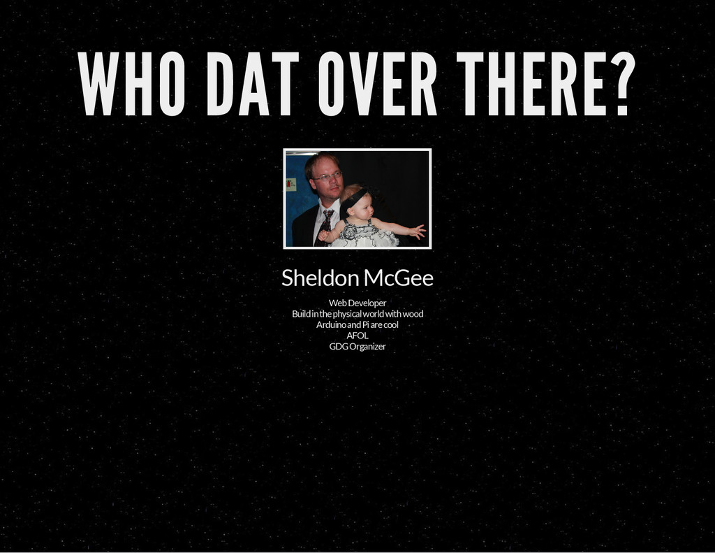 WHO DAT OVER THERE? Sheldon McGee Web Developer...