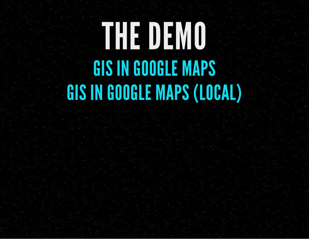 THE DEMO GIS IN GOOGLE MAPS GIS IN GOOGLE MAPS ...