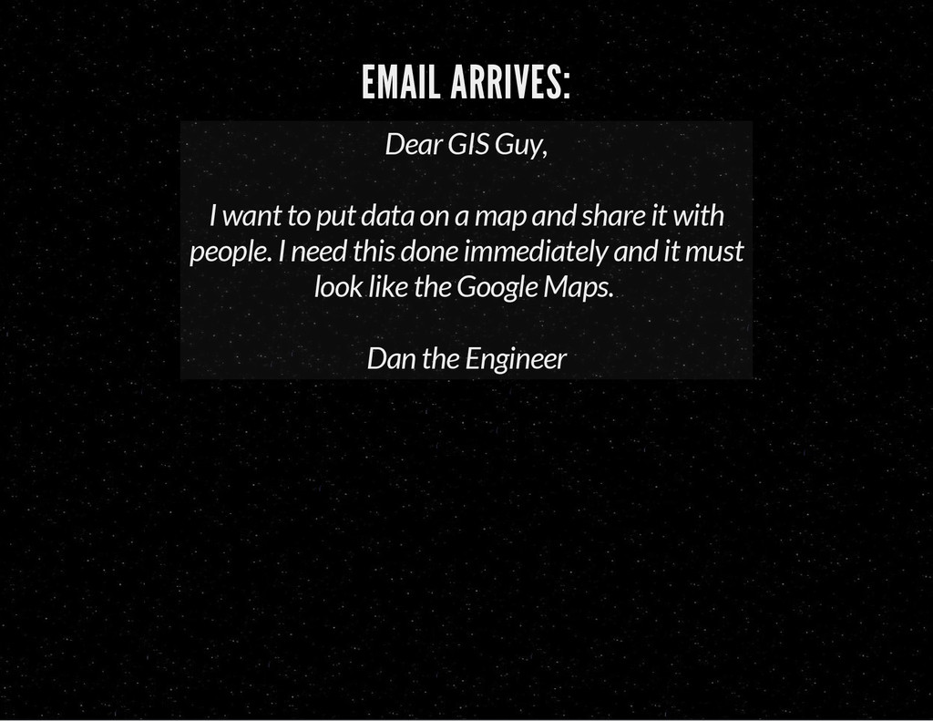 EMAIL ARRIVES: Dear GIS Guy, I want to put data...