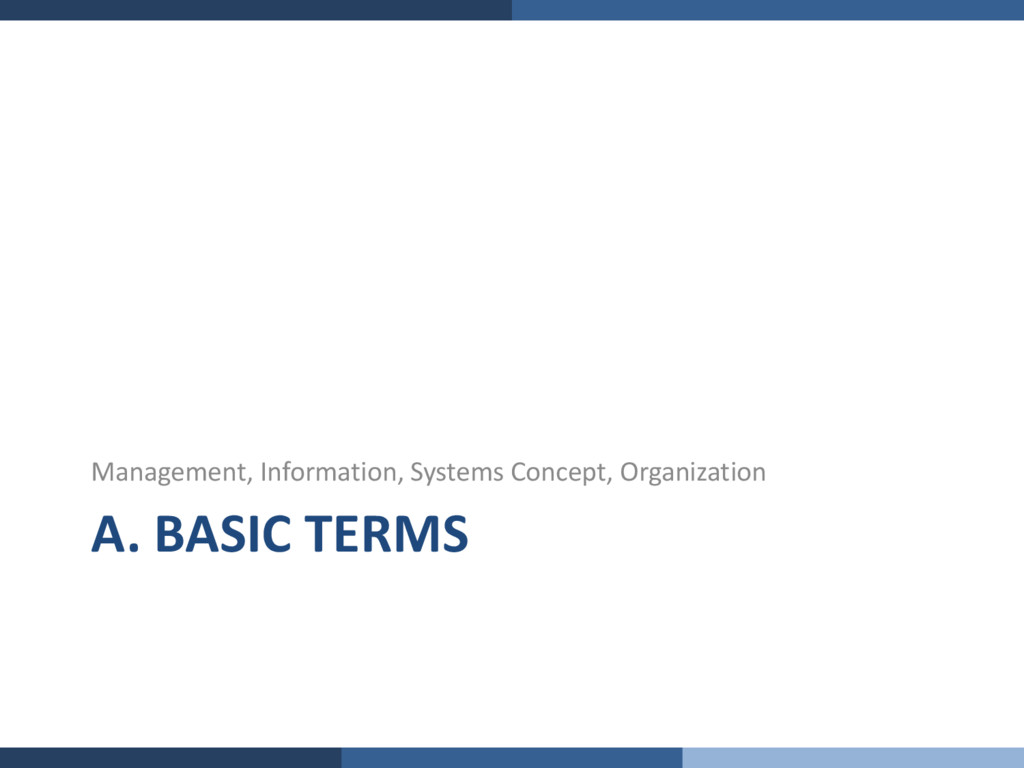 A. BASIC TERMS Management, Information, Systems...