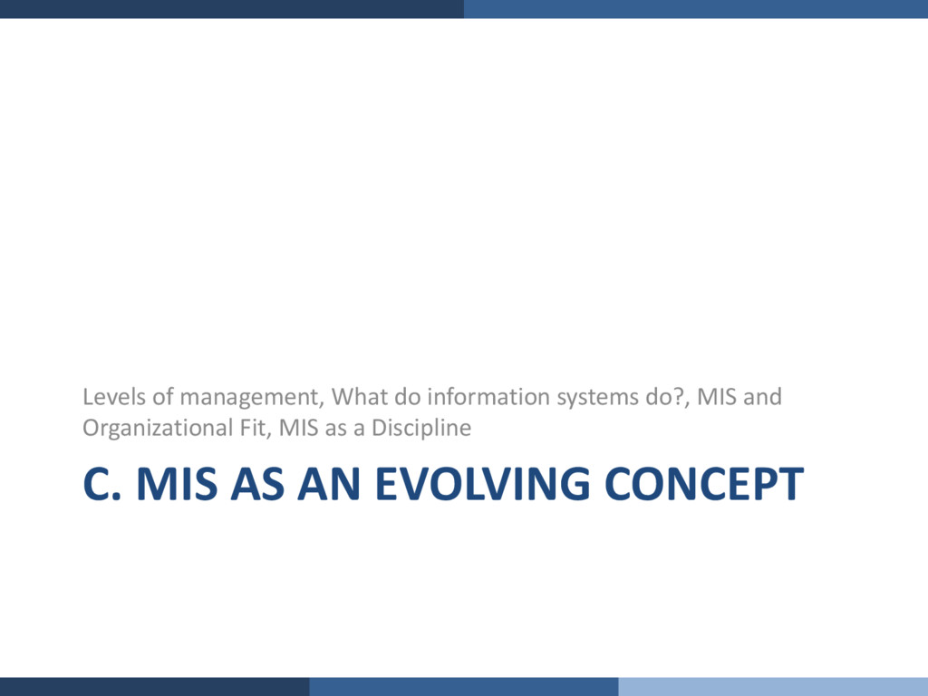 C. MIS AS AN EVOLVING CONCEPT Levels of managem...