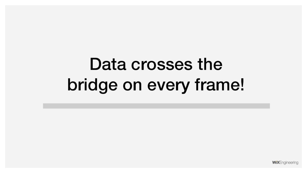 Data crosses the bridge on every frame!