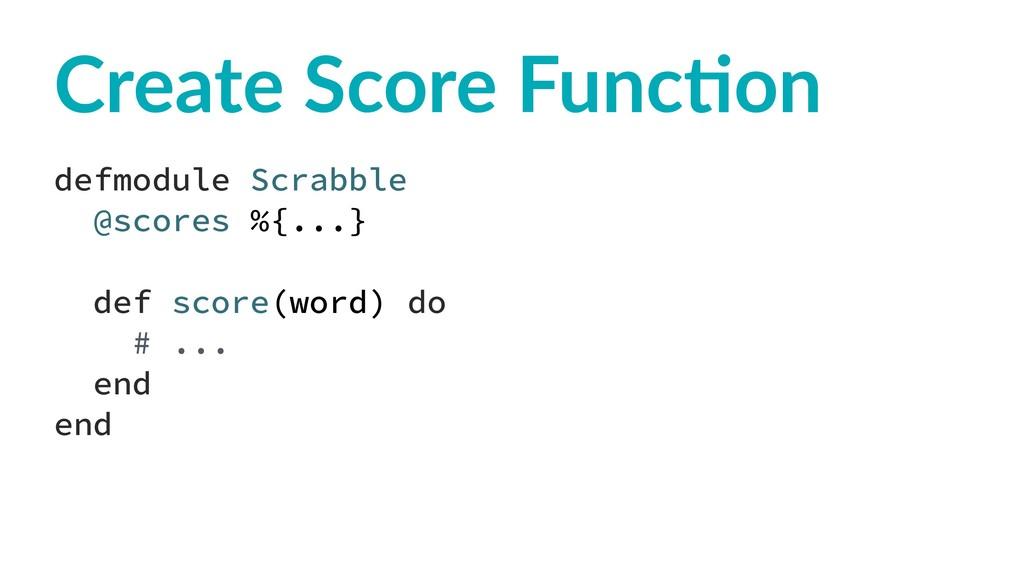 Create Score Func-on defmodule Scrabble @scores...