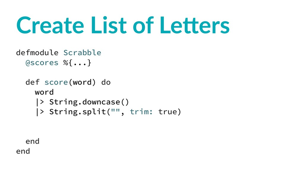 Create List of Le,ers defmodule Scrabble @score...