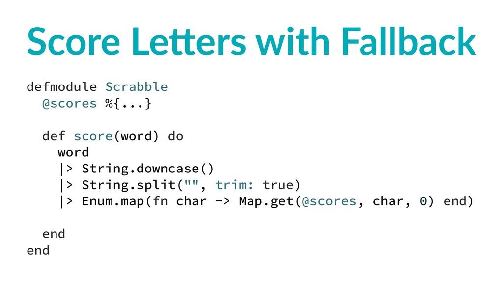 Score Le(ers with Fallback defmodule Scrabble @...