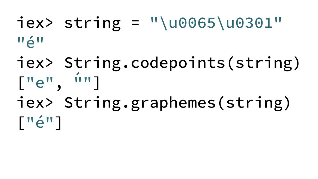 "iex> string = ""\u0065\u0301"" ""é"" iex> String.co..."