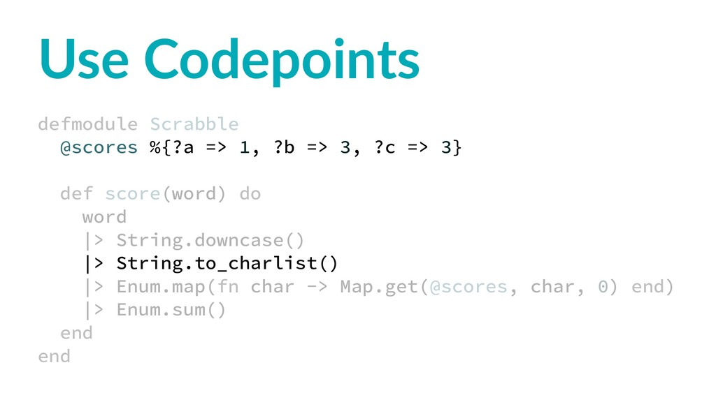 Use Codepoints defmodule Scrabble @scores %{?a ...