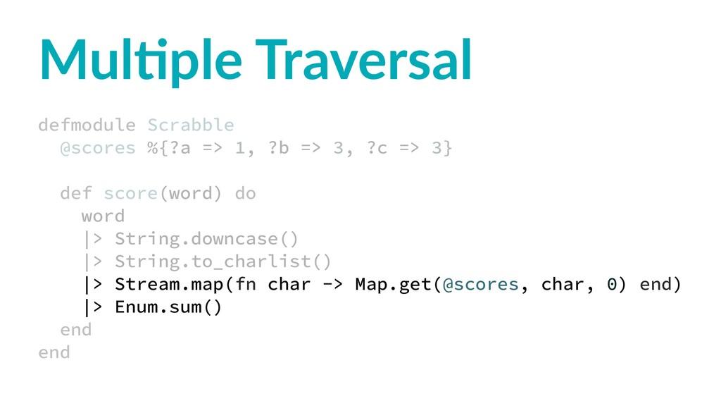 Mul$ple Traversal defmodule Scrabble @scores %{...
