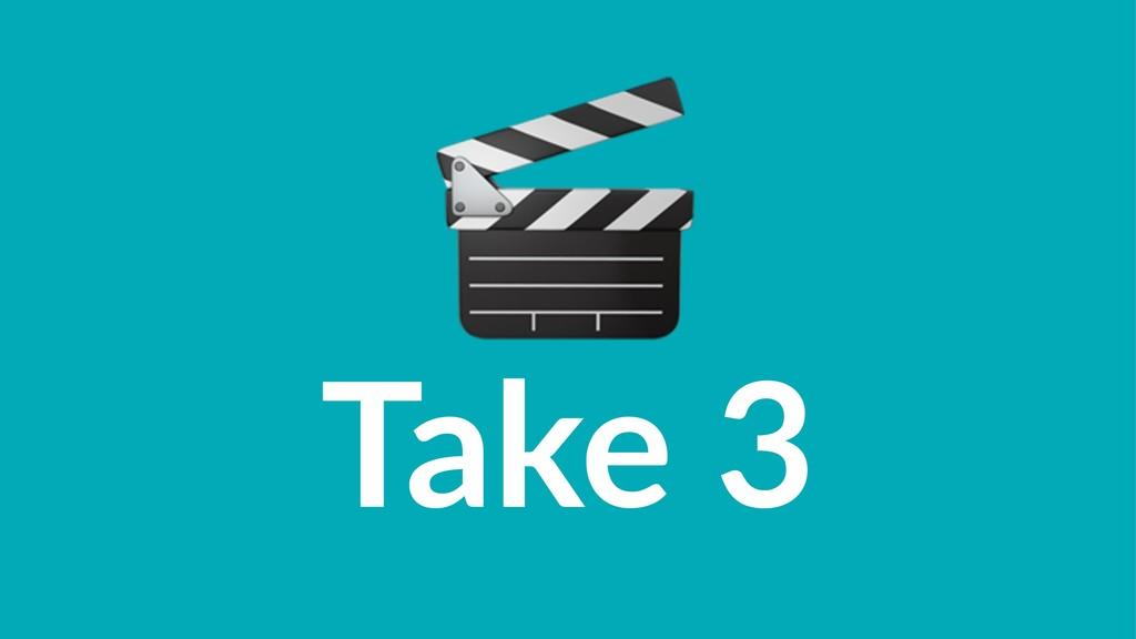 ! Take 3