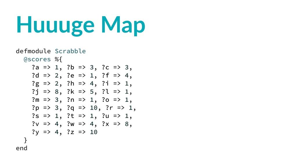 Huuuge Map defmodule Scrabble @scores %{ ?a => ...