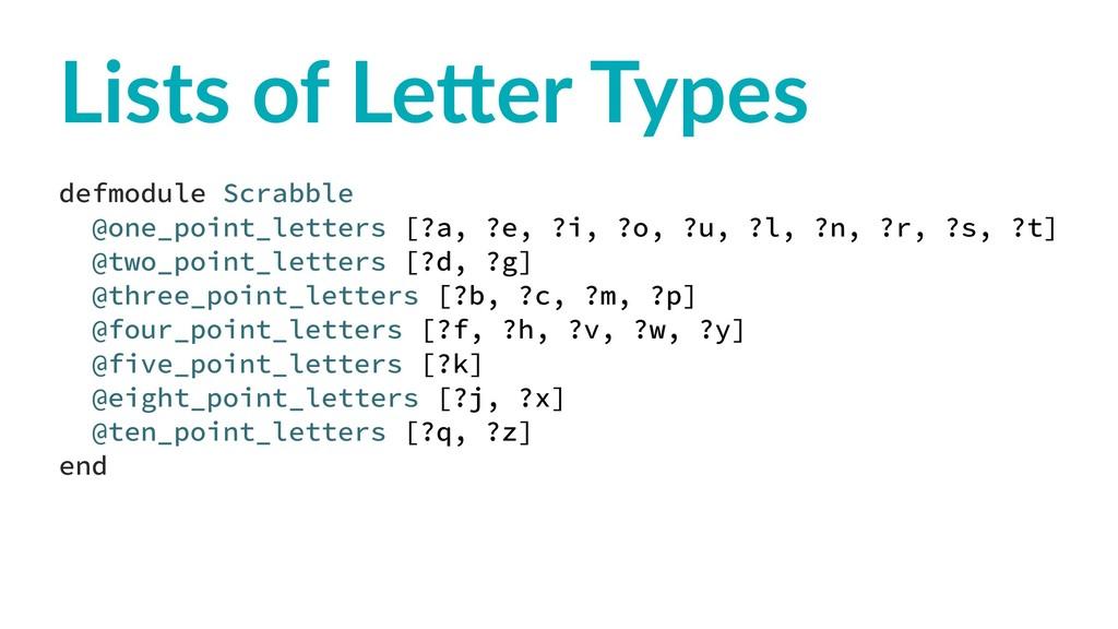 Lists of Le)er Types defmodule Scrabble @one_po...