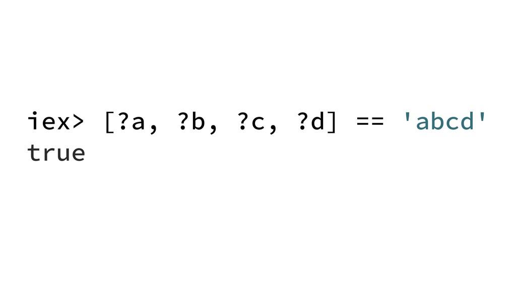 iex> [?a, ?b, ?c, ?d] == 'abcd' true