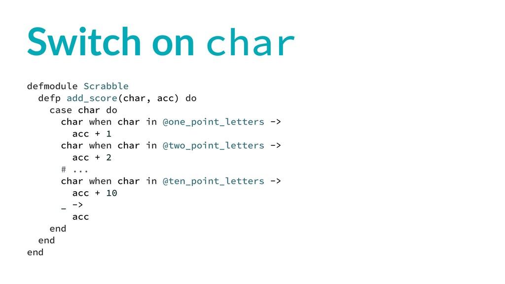 Switch on char defmodule Scrabble defp add_scor...