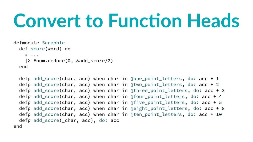 Convert to Func,on Heads defmodule Scrabble def...