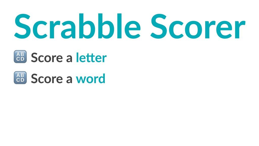 Scrabble Scorer ! Score a le)er ! Score a word