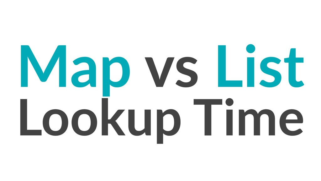 Map vs List Lookup Time