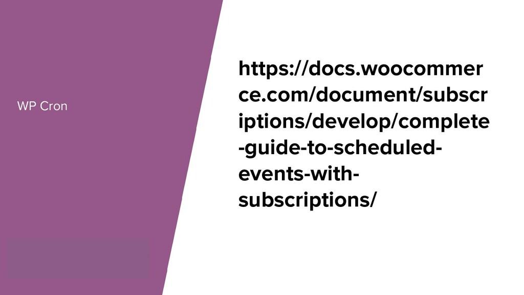 WP Cron https://docs.woocommer ce.com/document/...