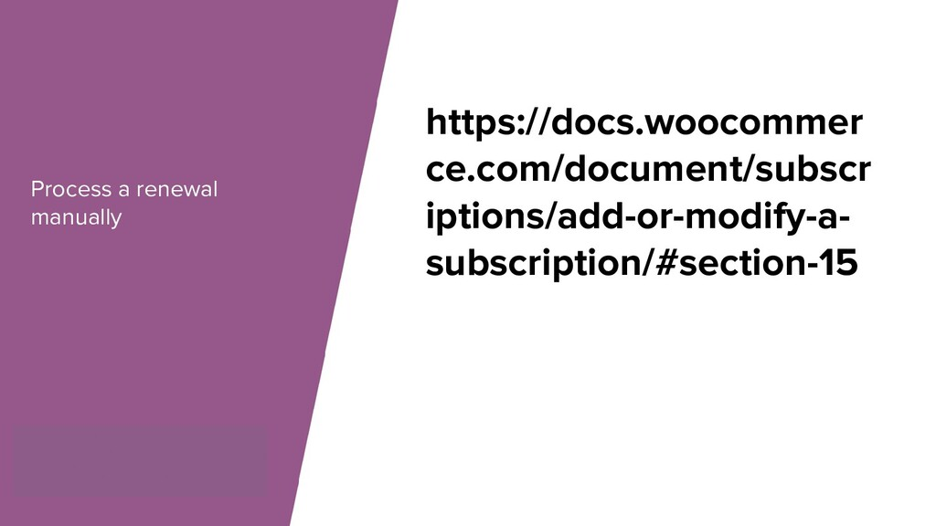Process a renewal manually https://docs.woocomm...