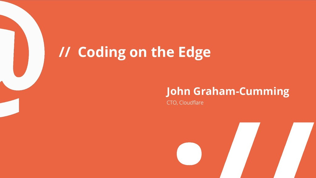 // Coding on the Edge John Graham-Cumming