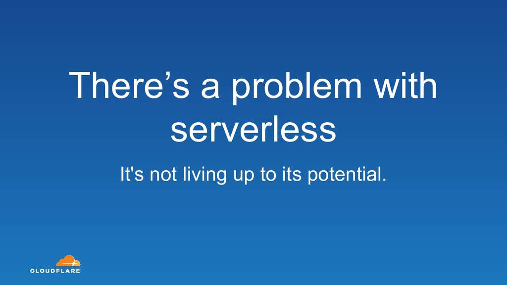There's a problem with serverless It's not livi...
