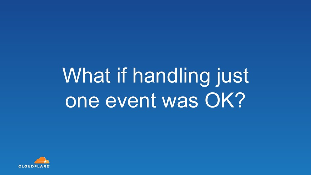 What if handling just one event was OK?