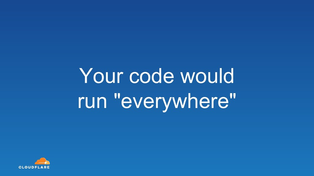 "Your code would run ""everywhere"""