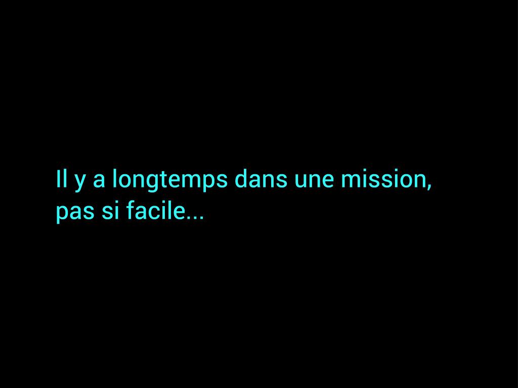 Il y a longtemps dans une mission, pas si facil...