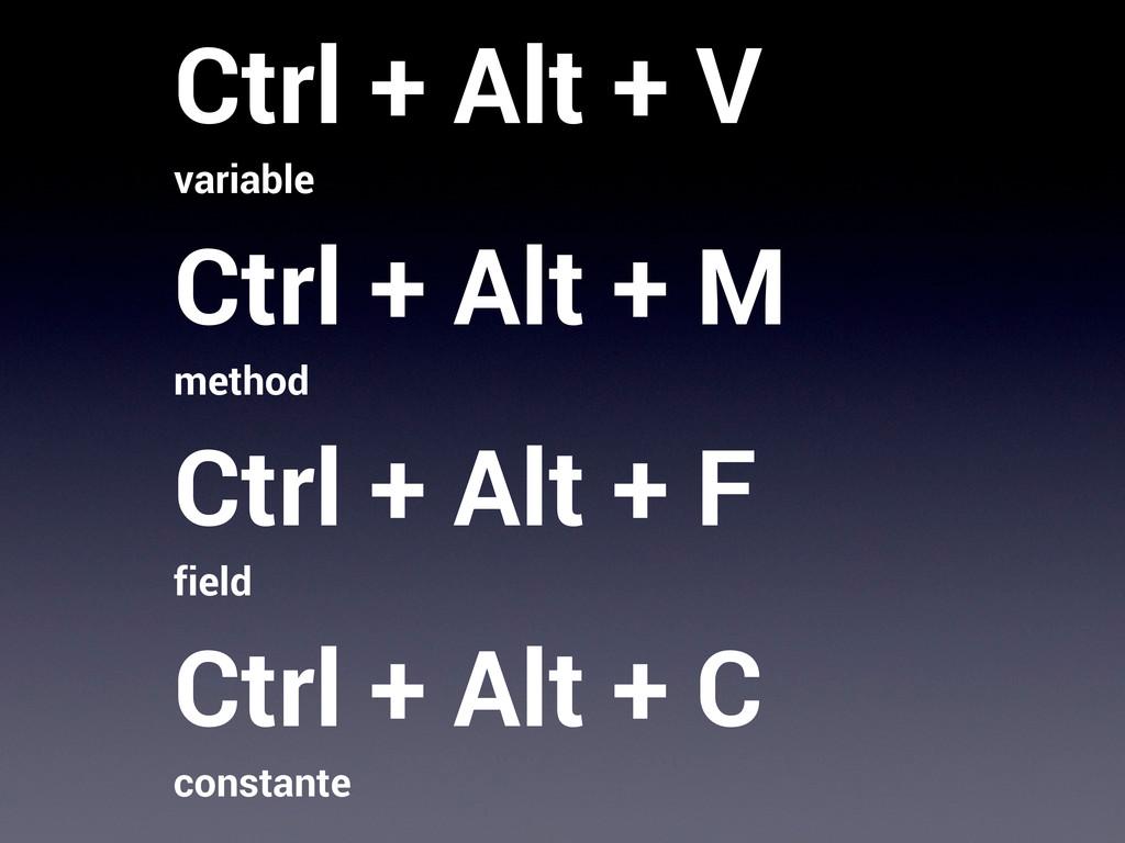 Ctrl + Alt + V variable Ctrl + Alt + M method C...
