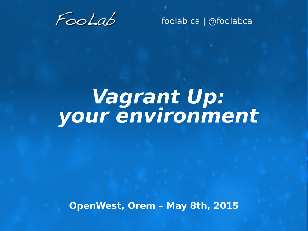 foolab.ca | @foolabca Vagrant Up: your environm...