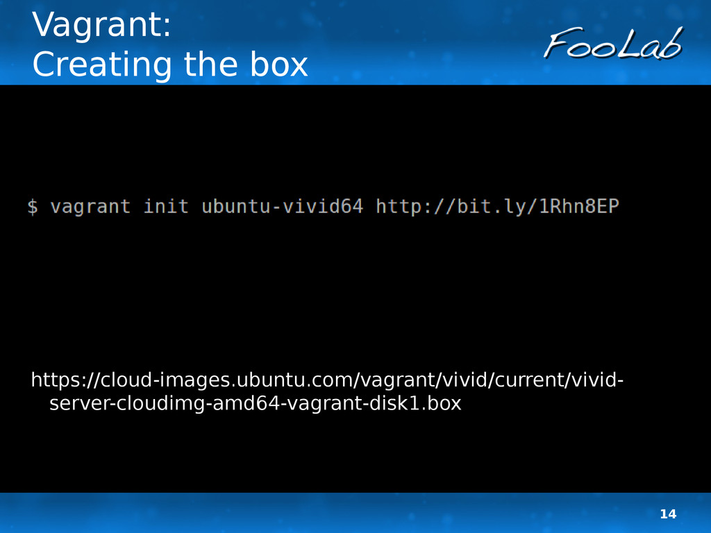 14 Vagrant: Creating the box https://cloud-imag...