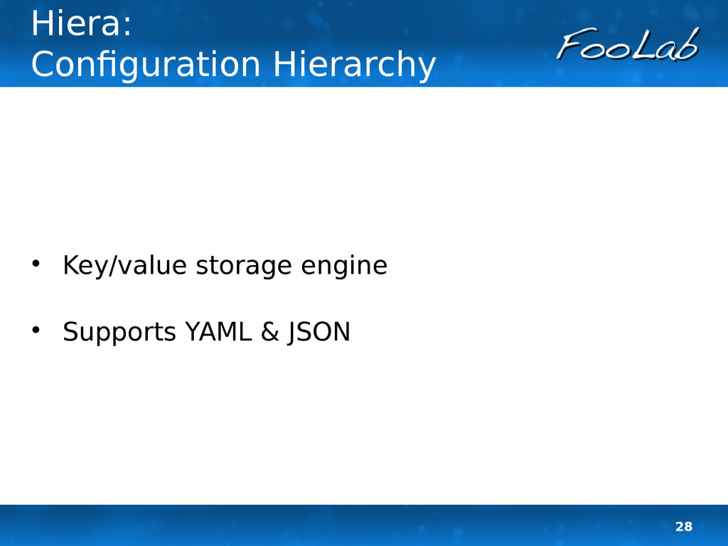 28 Hiera: Configuration Hierarchy  Key/value s...