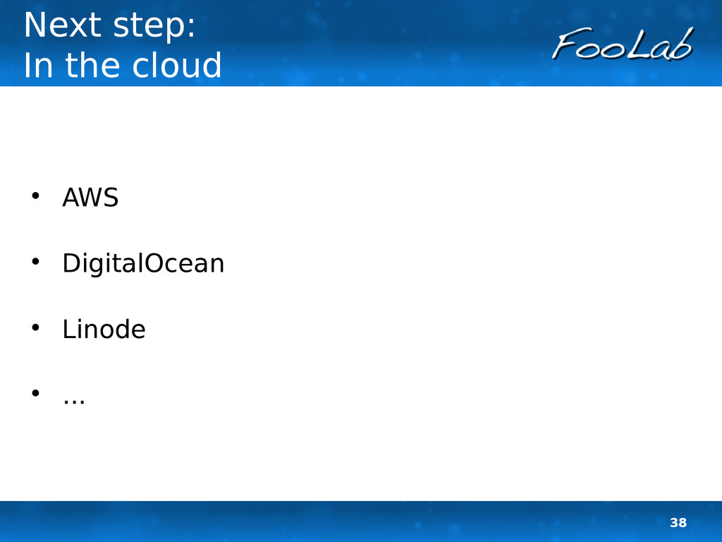 38 Next step: In the cloud  AWS  DigitalOcean...