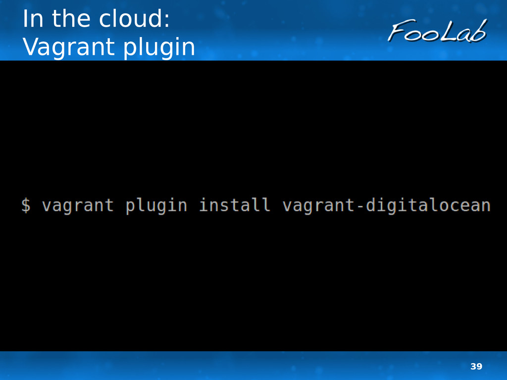 39 In the cloud: Vagrant plugin