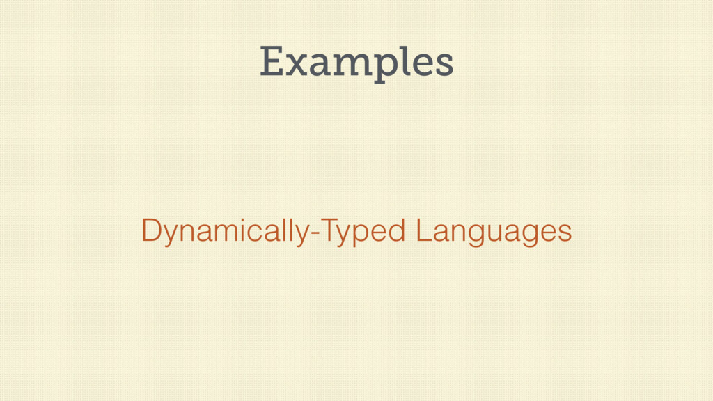 Examples Dynamically-Typed Languages