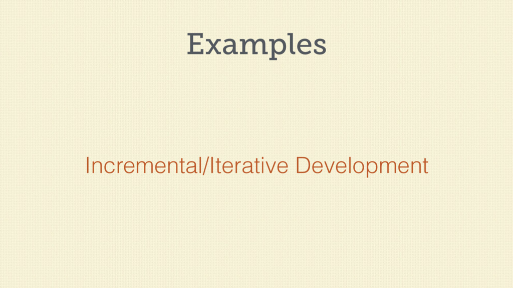 Examples Incremental/Iterative Development