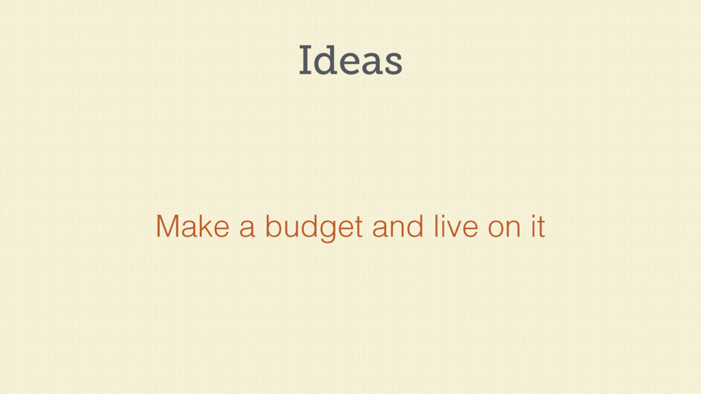 Ideas Make a budget and live on it