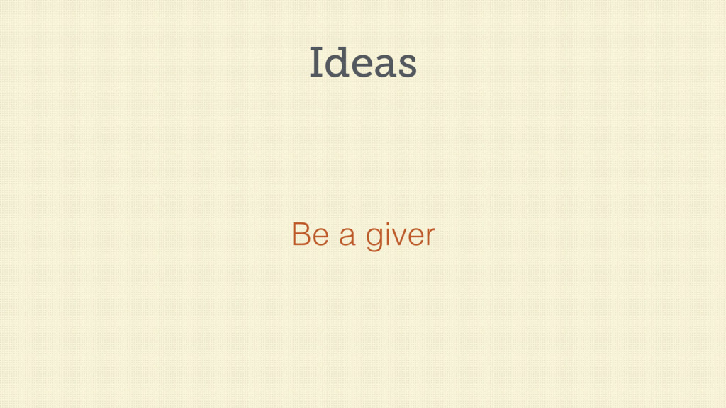 Ideas Be a giver