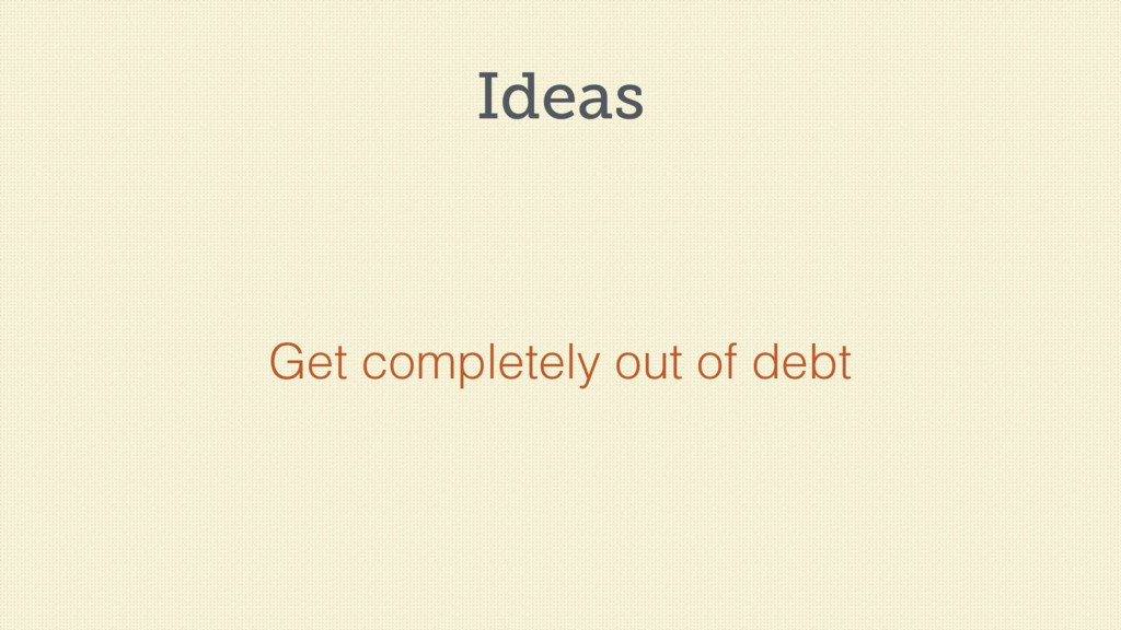 Ideas Get completely out of debt