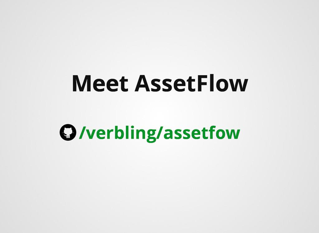 Meet AssetFlow Meet AssetFlow /verbling/assetfo...