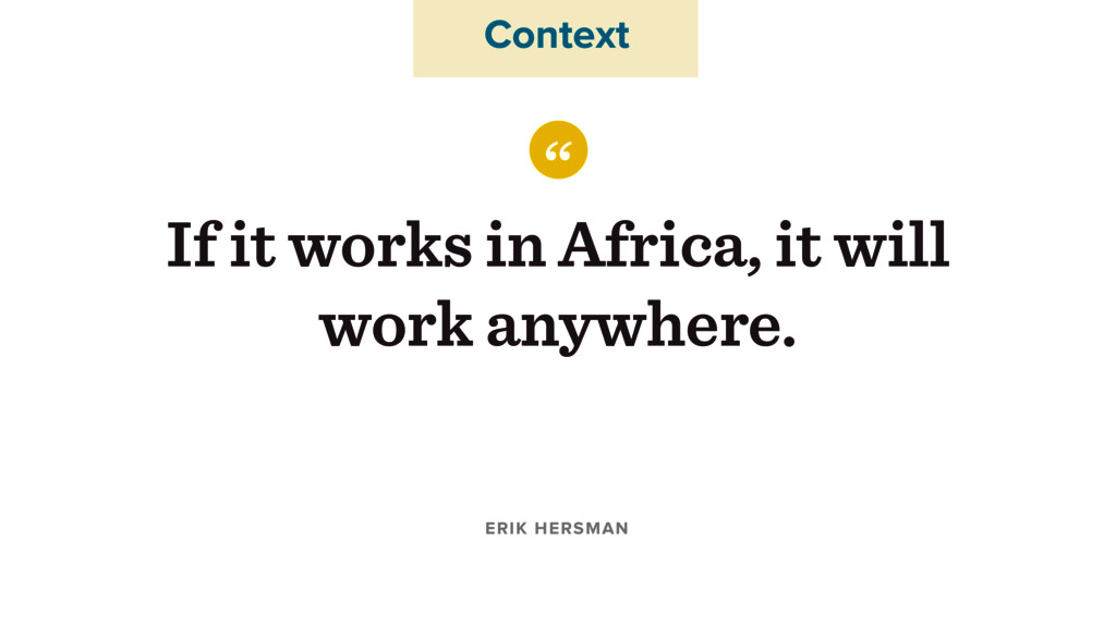 """ If it works in Africa, it will work anywhere...."