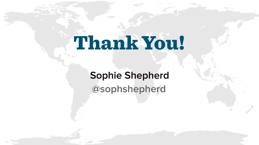 Thank You! Sophie Shepherd @sophshepherd