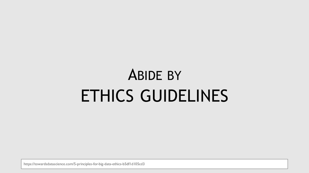 ABIDE BY ETHICS GUIDELINES https://towardsdatas...