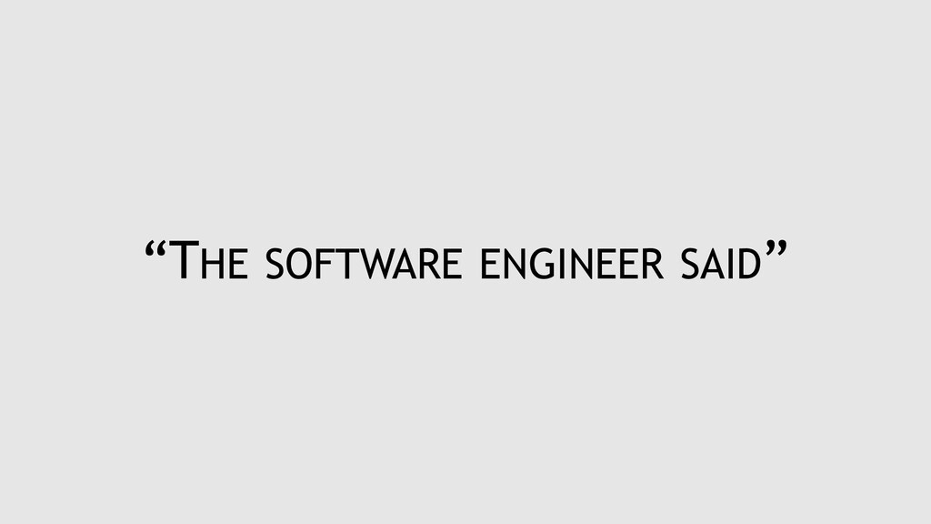 """THE SOFTWARE ENGINEER SAID"""