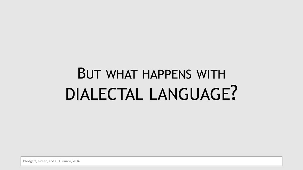 BUT WHAT HAPPENS WITH DIALECTAL LANGUAGE? Blodg...