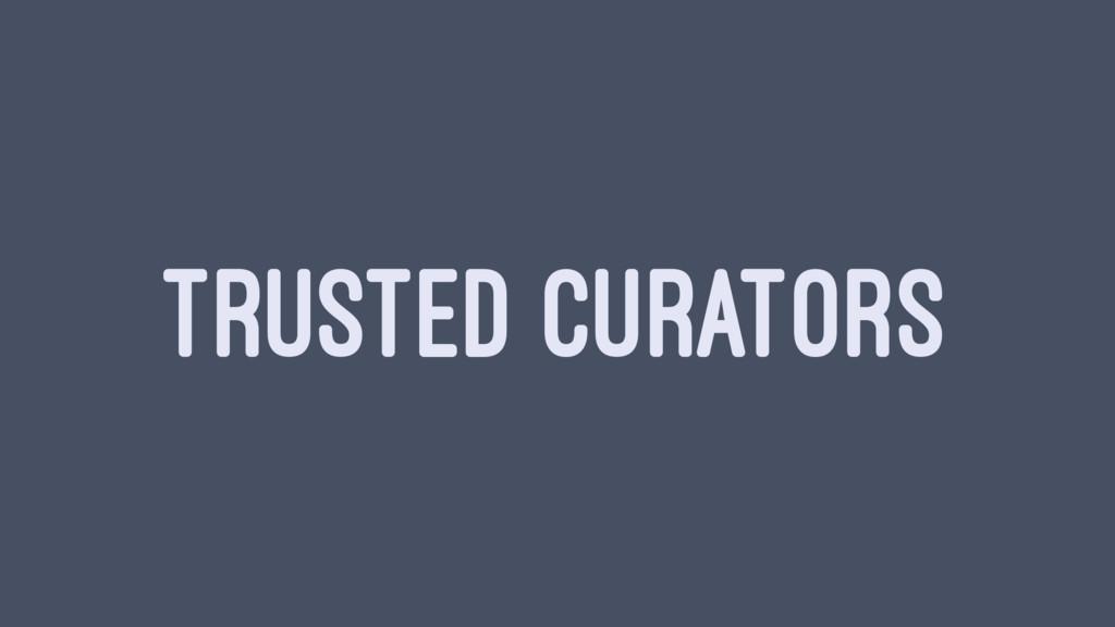 TRUSTED CURATORS
