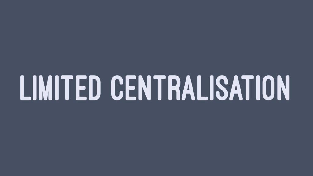 LIMITED CENTRALISATION