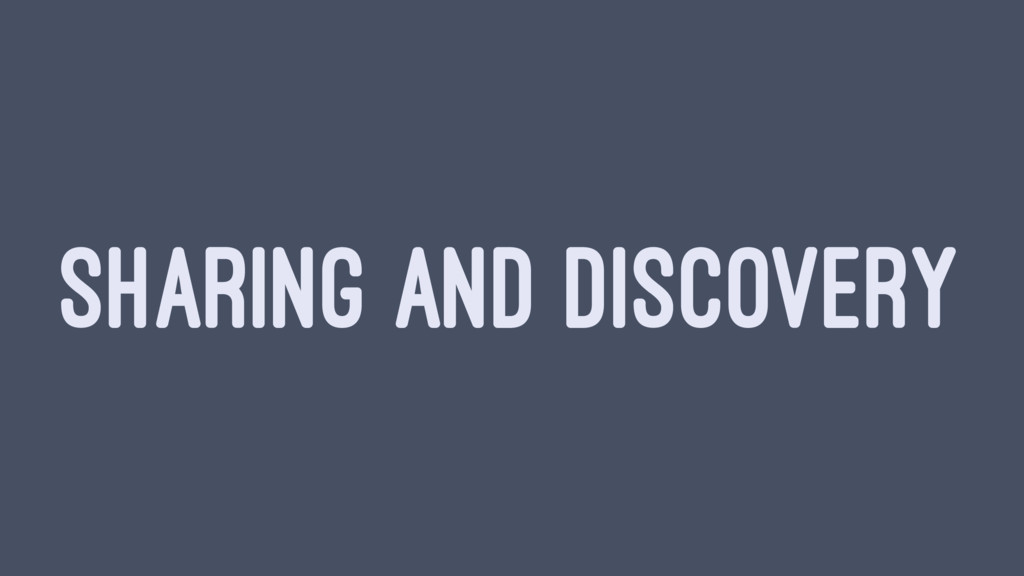 SHARING AND DISCOVERY