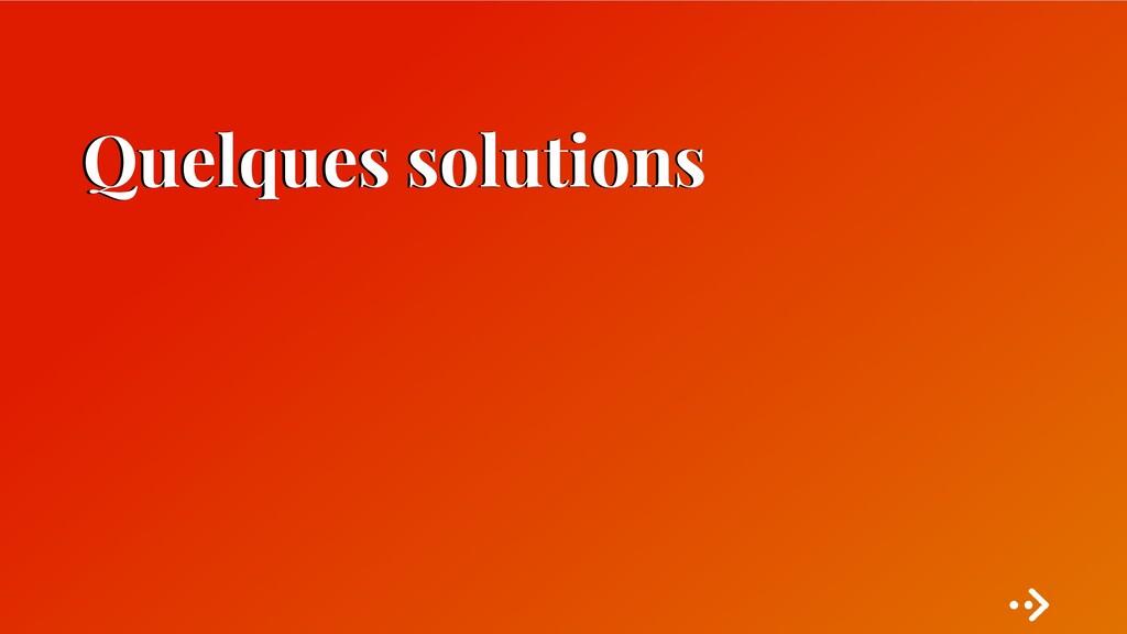 Quelques solutions