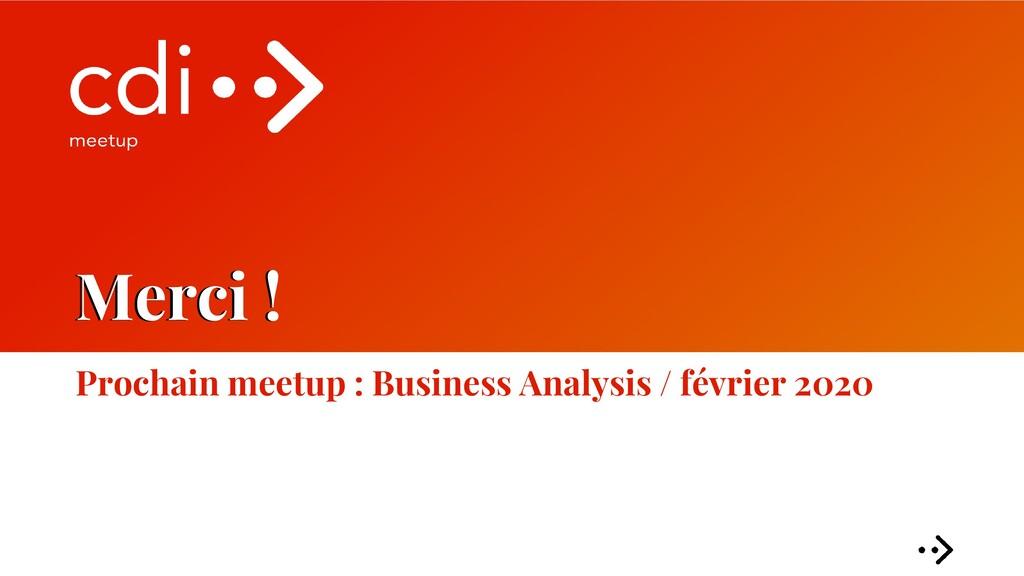 Merci ! Prochain meetup : Business Analysis / f...